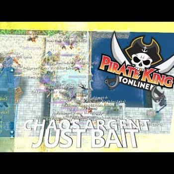 Just Bait (Chaos Argent with Mic & Dual Client) { Pirate King Online } [ Tales of Pirates ]